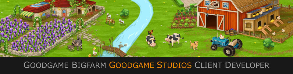 GOODGAME BIGFARM GOODGAME STUDIOS CLIENT DEVELOPER